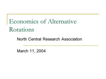Economics of Alternative Rotations North Central Research Association March 11, 2004.