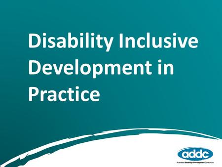 Disability Inclusive Development in Practice. Sophie Plumridge is the Executive Officer of ADDC and its former Chair. Prior to her role at ADDC, Sophie.