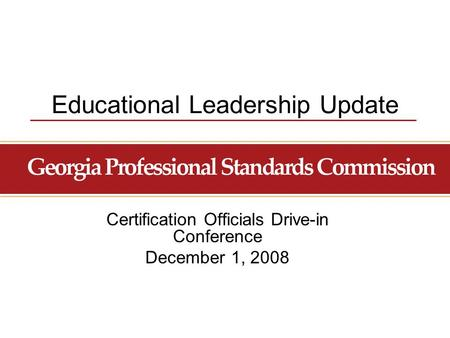 Educational Leadership Update Certification Officials Drive-in Conference December 1, 2008.