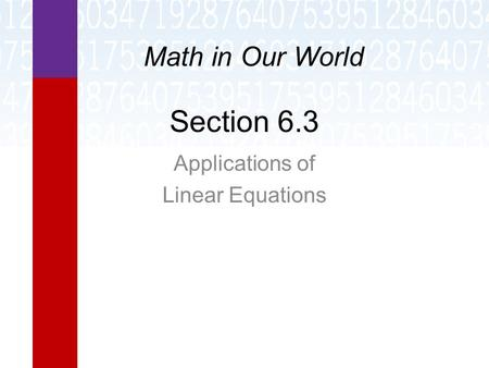 Section 6.3 Applications of Linear Equations Math in Our World.