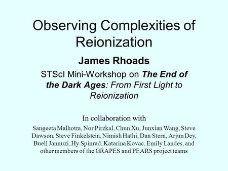 Observing Complexities of Reionization James Rhoads STScI Mini-Workshop on The End of the Dark Ages: From First Light to Reionization In collaboration.
