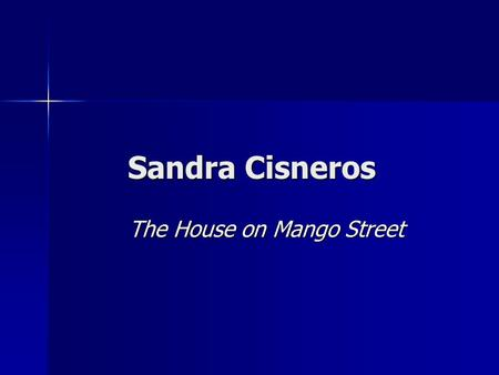 Sandra Cisneros The House on Mango Street. Discussion and Writing.