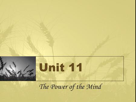 Unit 11 The Power of the Mind. GETTING INTO GRAMMAR.