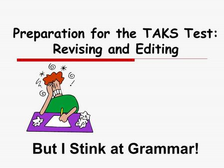 Preparation for the TAKS Test: Revising and Editing But I Stink at Grammar!