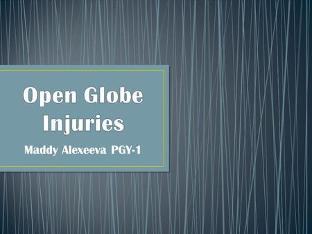 Open Globe Injuries Maddy Alexeeva PGY-1.