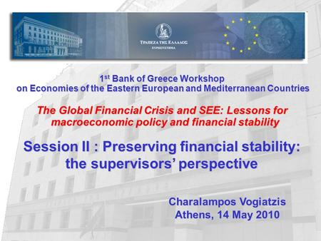 1 st Bank of Greece Workshop on Economies of the Eastern European and Mediterranean Countries on Economies of the Eastern European and Mediterranean Countries.