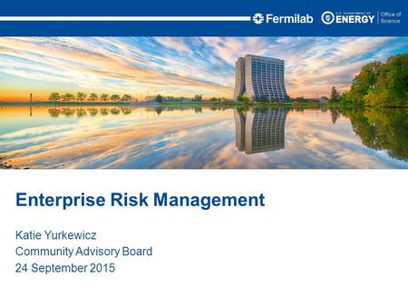 Katie Yurkewicz Community Advisory Board 24 September 2015 Enterprise Risk Management.