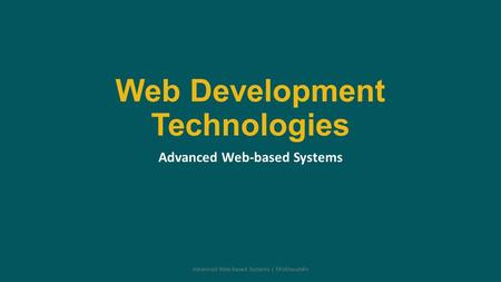 Web Development Technologies Advanced Web-based Systems Advanced Web-based Systems | Misbhauddin.