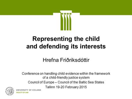 Representing the child and defending its interests Hrefna Friðriksdóttir Conference on handling child evidence within the framework of a child-friendly.