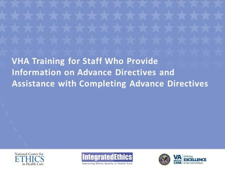 VHA Training for Staff Who Provide Information on Advance Directives and Assistance with Completing Advance Directives.