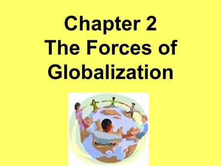 Chapter 2 The Forces of Globalization