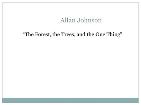 "Allan Johnson ""The Forest, the Trees, and the One Thing"""