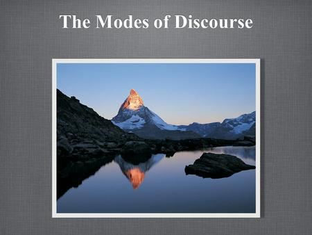 The Modes of Discourse. Modes of Discourse: Discourse: written or spoken communication or debate Narration Description Process Analysis Exemplification.