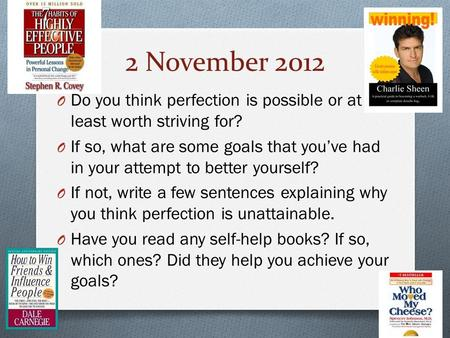 2 November 2012 O Do you think perfection is possible or at least worth striving for? O If so, what are some goals that you've had in your attempt to better.