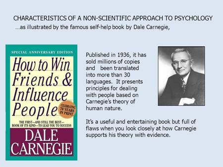 CHARACTERISTICS OF A NON-SCIENTIFIC APPROACH TO PSYCHOLOGY …as illustrated by the famous self-help book by Dale Carnegie, Published in 1936, it has sold.