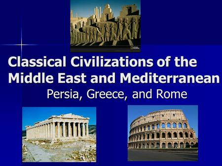 Classical Civilizations of the Middle East and Mediterranean Persia, Greece, and Rome.