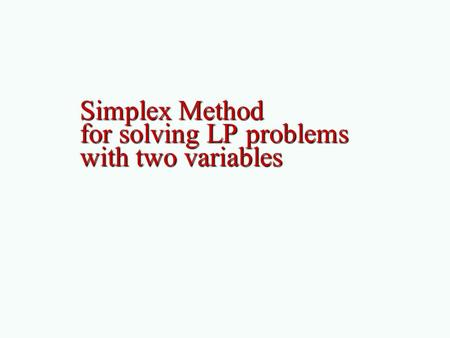 Simplex Method for solving LP problems with two variables.