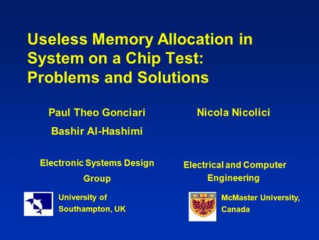 Useless Memory Allocation in System on a Chip Test: Problems and Solutions Paul Theo Gonciari Bashir Al-Hashimi Electronic Systems Design Group University.