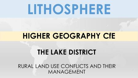 THE LAKE DISTRICT RURAL LAND USE CONFLICTS AND THEIR MANAGEMENT LITHOSPHERE HIGHER GEOGRAPHY CfE.
