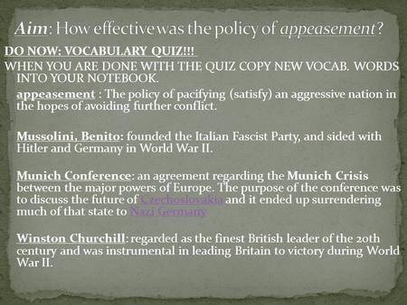 DO NOW: VOCABULARY QUIZ!!! WHEN YOU ARE DONE WITH THE QUIZ COPY NEW VOCAB. WORDS INTO YOUR NOTEBOOK. appeasement : The policy of pacifying (satisfy) an.