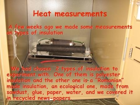 Heat measurements A few weeks ago we made some measurements on types of insulation A few weeks ago we made some measurements on types of insulation We.