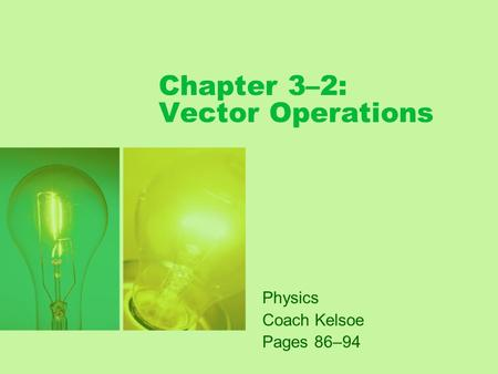 Chapter 3–2: Vector Operations Physics Coach Kelsoe Pages 86–94.