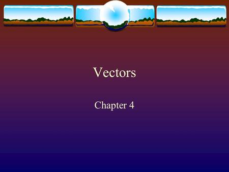 Vectors Chapter 4. Vectors and Scalars  Measured quantities can be of two types  Scalar quantities: only require magnitude (and proper unit) for description.
