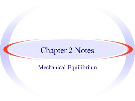 Chapter 2 Notes Mechanical Equilibrium. ·Things in mechanical equilibrium are stable, without changes in motion. ·Ex: Rope.