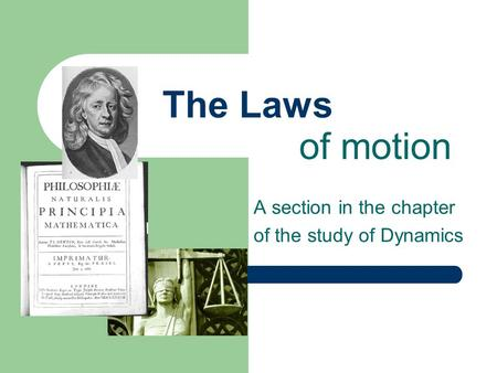 The Laws A section in the chapter of the study of Dynamics of motion.