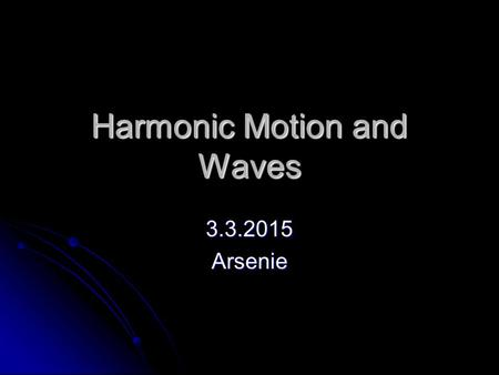 Harmonic Motion and Waves 3.3.2015Arsenie. Harmonic motion is motion that has a pattern or repetition. This type of motion is called oscillation. Harmonic.