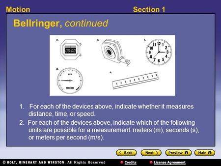 Section 1Motion Bellringer, continued 1. For each of the devices above, indicate whether it measures distance, time, or speed. 2. For each of the devices.