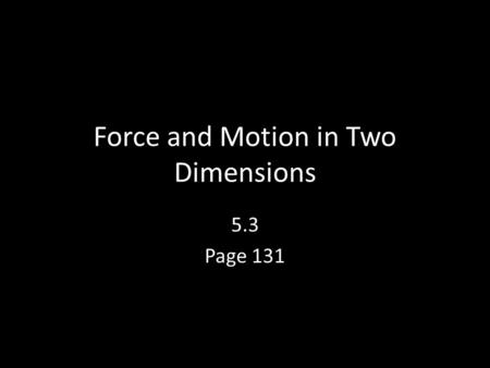 Force and Motion in Two Dimensions 5.3 Page 131. Friction at 90° When friction acts between two surfaces, you must take into account both the frictional.
