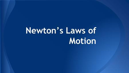 "Newton's Laws of Motion. ""A body will remain at rest or will continue to move with constant velocity unless external forces cause it to do otherwise"""