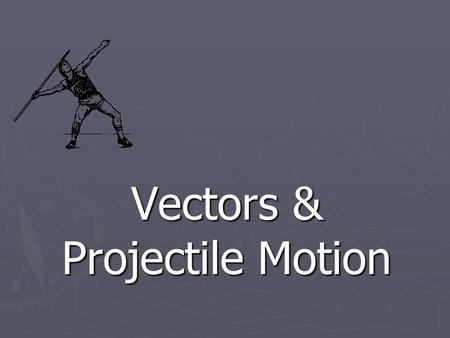 Vectors & Projectile Motion. Motion is Relative ► Frame of Reference - perspective from which you observe.