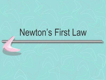 Newton's First Law. INERTIA An object at rest remains at rest, and an object in motion continues with constant velocity unless it experiences a net external.