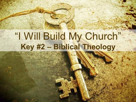 """I Will Build My Church"" Key #2 – Biblical Theology."