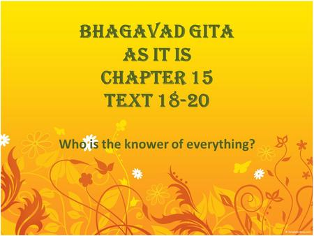 BHAGAVAD GITA AS IT IS CHAPTER 15 TEXT 18-20 Who is the knower of everything?