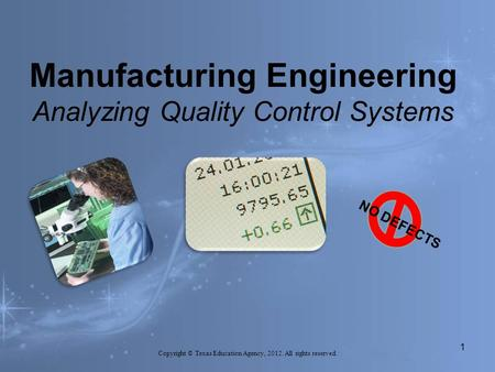 Manufacturing Engineering Analyzing Quality Control Systems Copyright © Texas Education Agency, 2012. All rights reserved. 1 NO DEFECTS.