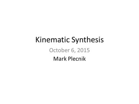 Kinematic Synthesis October 6, 2015 Mark Plecnik.