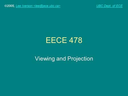 ©2005, Lee Iverson Lee Iverson UBC Dept. of ECE EECE 478 Viewing and Projection.