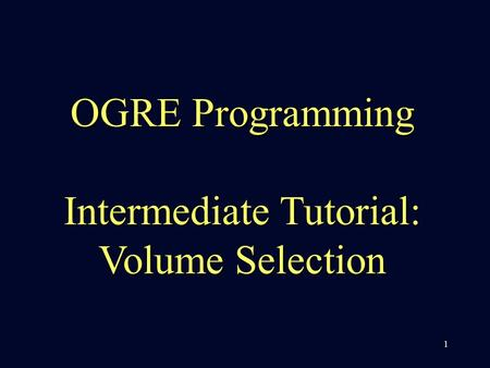 1 OGRE Programming Intermediate Tutorial: Volume Selection.