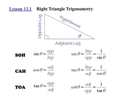 Lesson 13.1Right Triangle Trigonometry Hypotenuse Adjacent Leg Opposite Leg SOH CAH TOA.