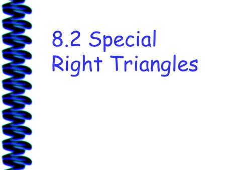 8.2 Special Right Triangles. Side lengths of Special Right Triangles Right triangles whose angle measures are 45°-45°-90° or 30°- 60°-90° are called special.