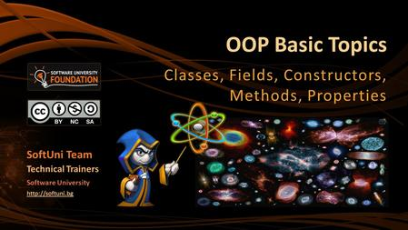OOP Basic Topics Classes, Fields, Constructors, Methods, Properties SoftUni Team Technical Trainers Software University