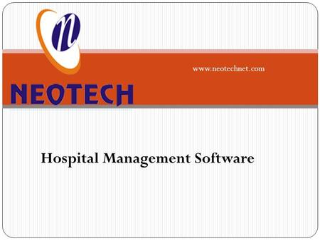 Hospital Management Software www.neotechnet.com. What you need Be fully informed about the Vital Stats of the Hospital. Ultimate Aim – Better Patient.