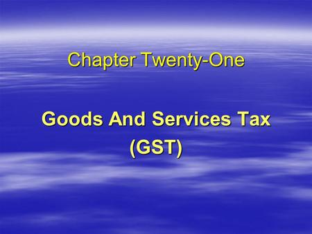 Chapter Twenty-One Goods And Services Tax (GST) © 2008, Clarence Byrd Inc.2 Transaction Tax Concepts Manufacturer Wholesaler Retailer Customer.