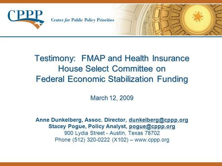 1 Testimony: FMAP and Health Insurance House Select Committee on Federal Economic Stabilization Funding March 12, 2009 Testimony: FMAP and Health Insurance.