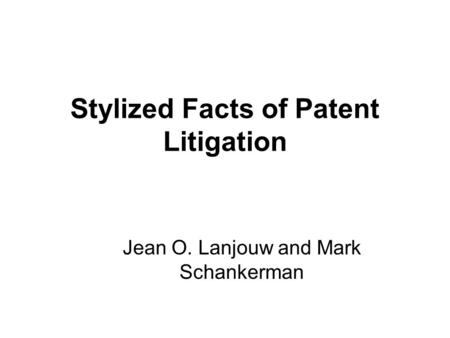Stylized Facts of Patent Litigation Jean O. Lanjouw and Mark Schankerman.