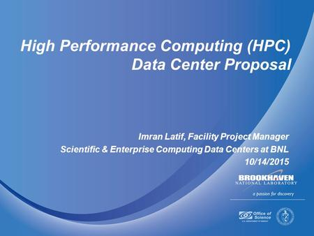 High Performance Computing (HPC) Data Center Proposal Imran Latif, Facility Project Manager Scientific & Enterprise Computing Data Centers at BNL 10/14/2015.