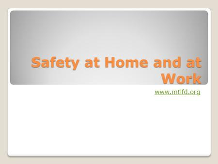 Safety at Home and at Work www.mtlfd.org. Unintentional Injuries Intentional vs. Unintentional Accident Chain ◦The situation ◦The unsafe habit ◦The unsafe.